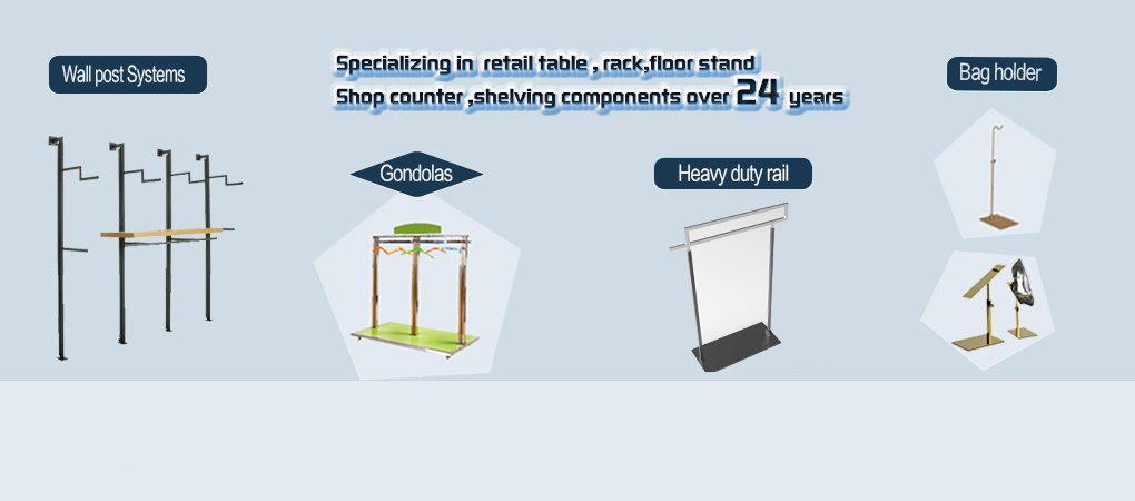 Specializing in  retail table , rack,floor stand  shop counter ,shelving components over 24 years